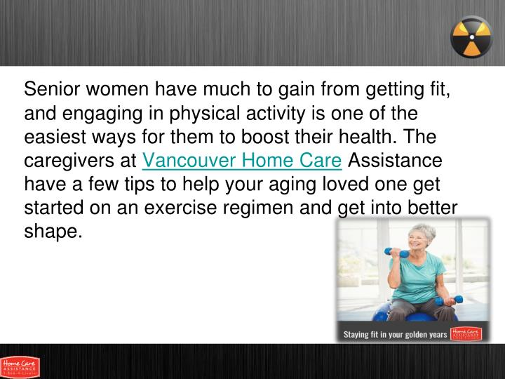 Senior women have much to gain from getting fit, and engaging in physical activity is one of the eas...