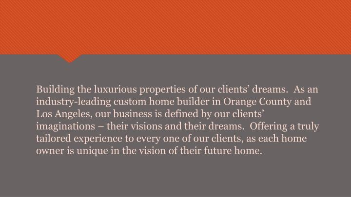 Building the luxurious properties of our clients' dreams.  As an industry-leading custom home bui...