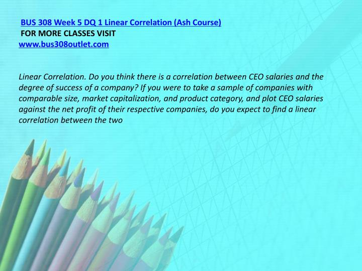 BUS 308 Week 5 DQ 1 Linear Correlation (Ash Course)