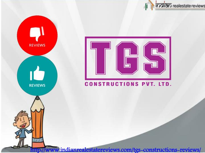 Http://www.indianrealestatereviews.com/tgs-constructions-reviews/