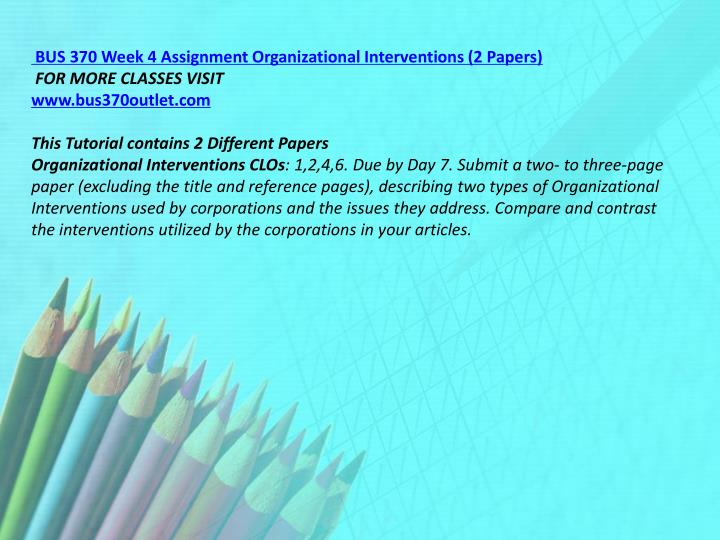BUS 370 Week 4 Assignment Organizational Interventions (2 Papers)