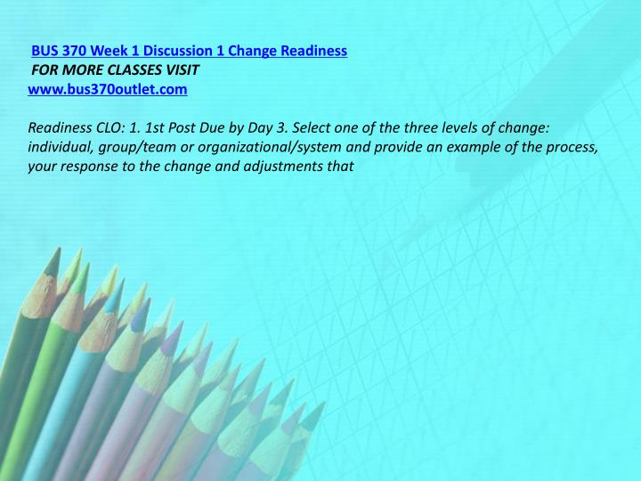 BUS 370 Week 1 Discussion 1 Change Readiness