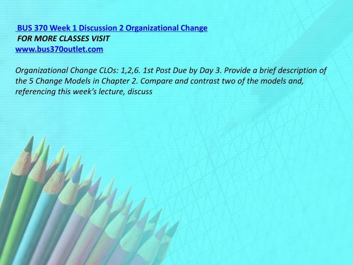 BUS 370 Week 1 Discussion 2 Organizational Change