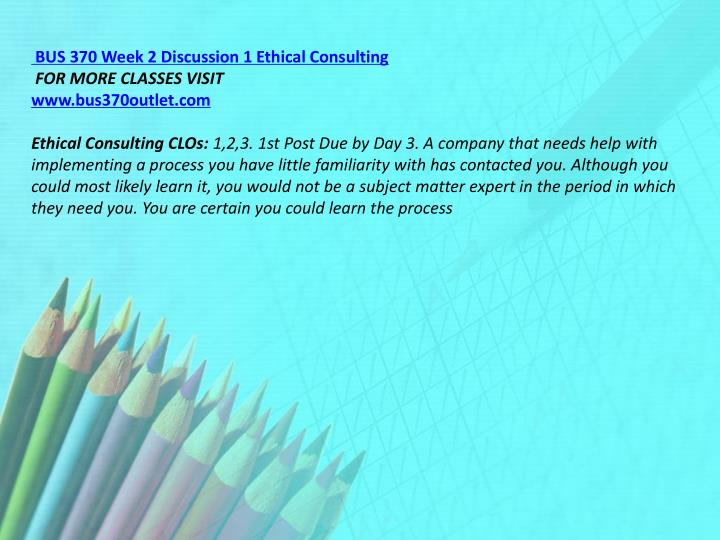 BUS 370 Week 2 Discussion 1 Ethical Consulting