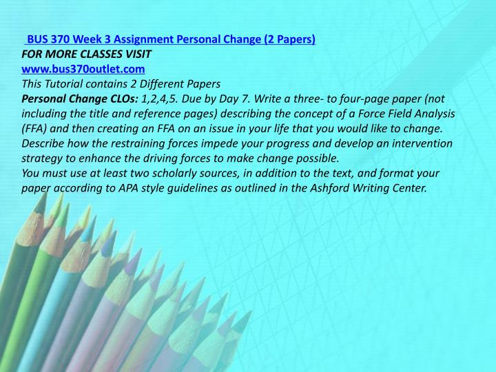 BUS 370 Week 3 Assignment Personal Change (2 Papers)