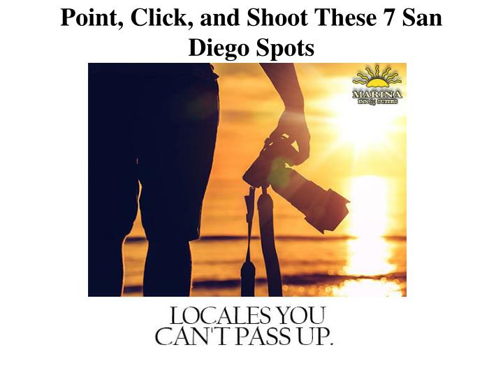 Point click and shoot these 7 san diego spots
