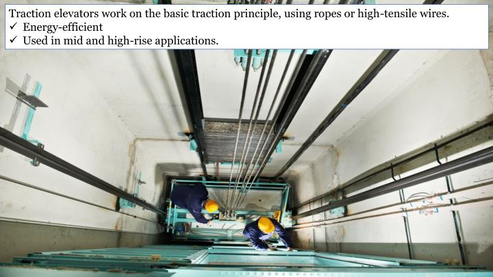 Traction elevators work on the basic traction principle, using ropes or high-tensile wires.