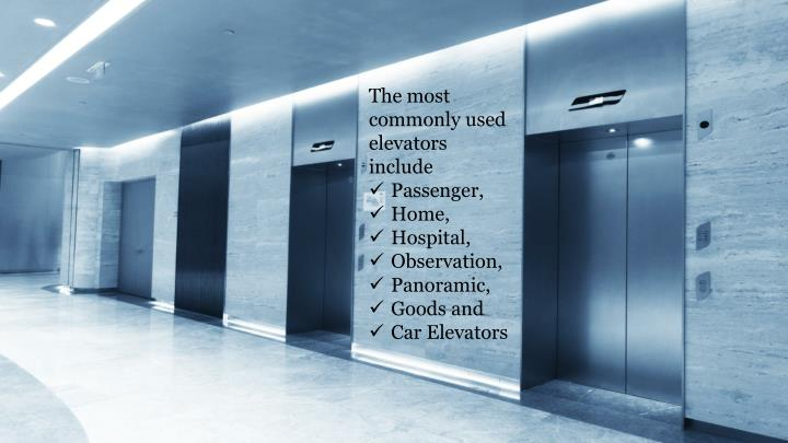 The most commonly used elevators include