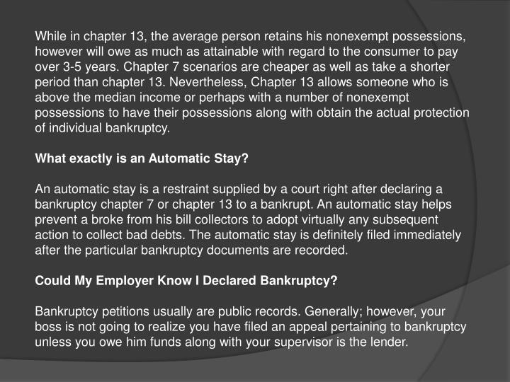 While in chapter 13, the average person retains his nonexempt possessions, however will owe as much ...