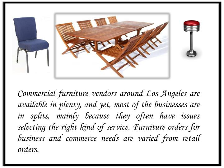 Commercial furniture vendors around Los Angeles are available in plenty, and yet, most of the busine...