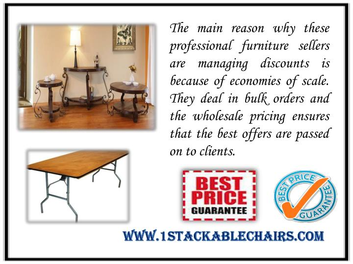 The main reason why these professional furniture sellers are managing discounts is because of economies of scale. They deal in bulk orders and the wholesale pricing ensures that the best offers are passed on to clients