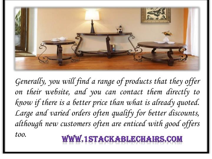 Generally, you will find a range of products that they offer on their website, and you can contact them directly to know if there is a better price than what is already quoted. Large and varied orders often qualify for better discounts, although new customers often are enticed with good offers too.