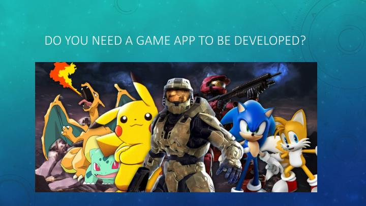 Do you need a game app to be developed