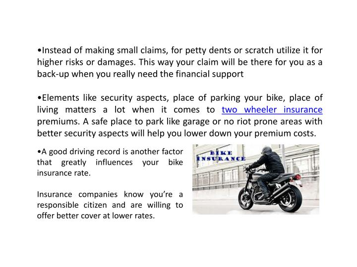 •Instead of making small claims, for petty dents or scratch utilize it for higher risks or damages.