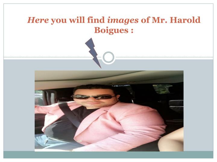 Here you will find images of mr harold boigues
