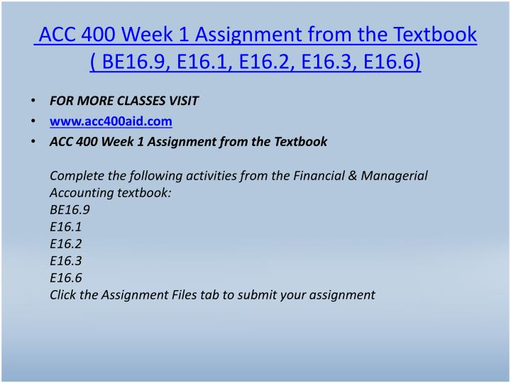 ACC 400 Week 1 Assignment from the Textbook ( BE16.9, E16.1, E16.2, E16.3, E16.6)