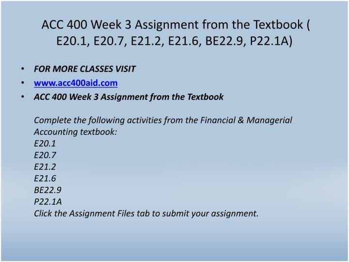 ACC 400 Week 3 Assignment from the Textbook ( E20.1, E20.7, E21.2, E21.6, BE22.9, P22.1A)