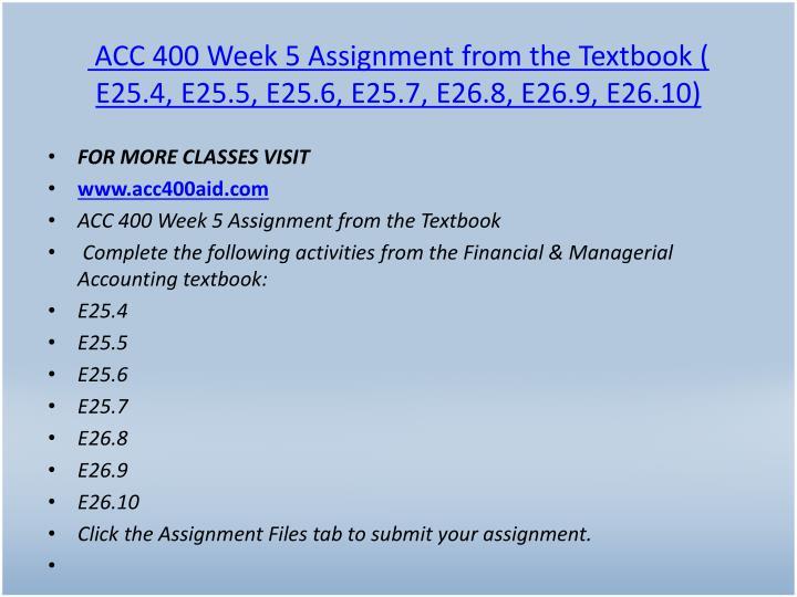 ACC 400 Week 5 Assignment from the Textbook ( E25.4, E25.5, E25.6, E25.7, E26.8, E26.9, E26.10)