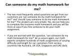 can someone do my math homework for me