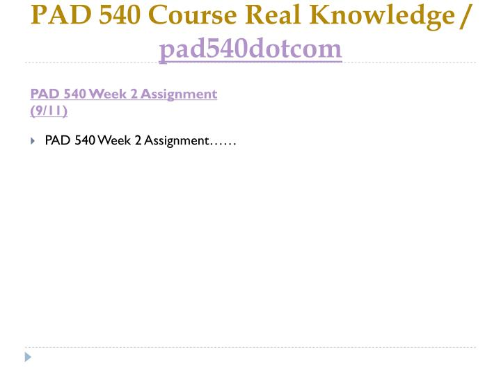 PAD 540 Course Real Knowledge /
