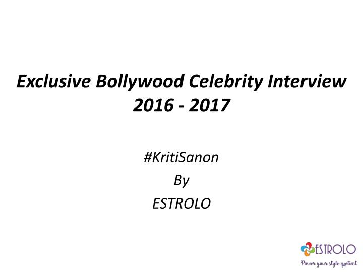 Exclusive bollywood celebrity interview 2016 2017