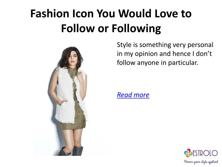 Fashion Icon You Would Love to Follow or Following
