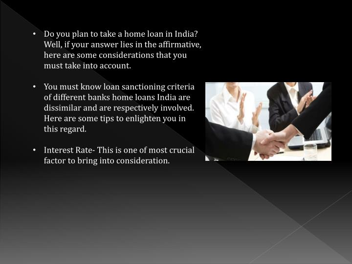 Do you plan to take a home loan in India? Well, if your answer lies in the affirmative, here are som...