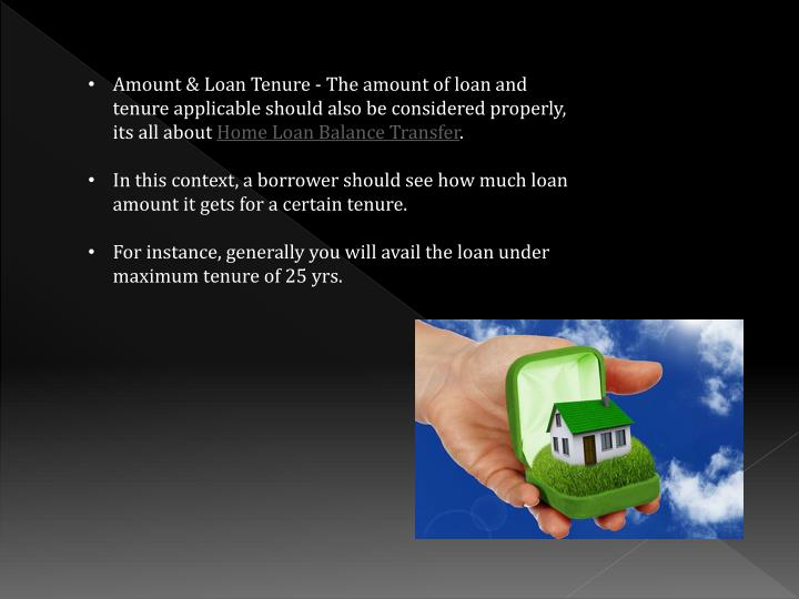 Amount & Loan Tenure - The amount of loan and tenure applicable should also be considered properly, its all about