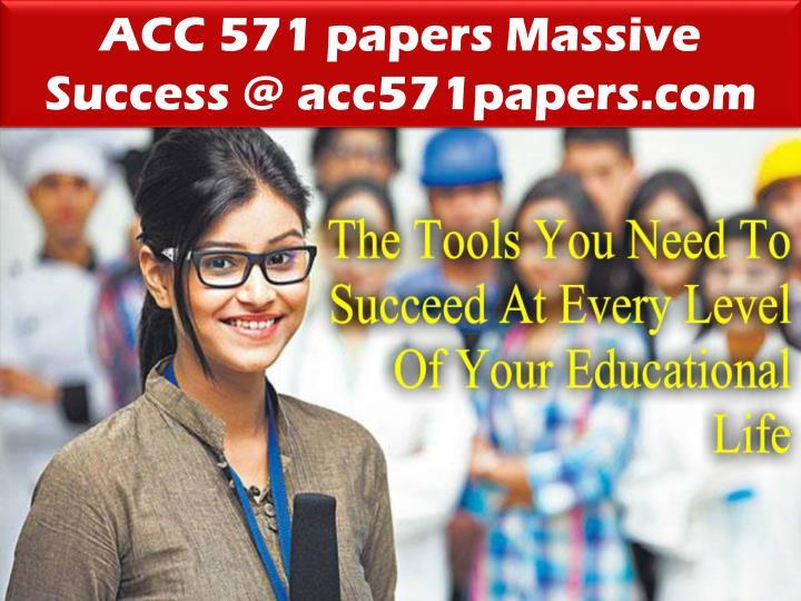 ACC 571 papers Massive Success @ acc571papers.com