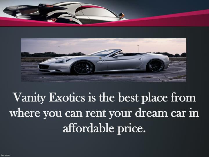 Vanity exotics is the best place from where you can rent your dream car in affordable price