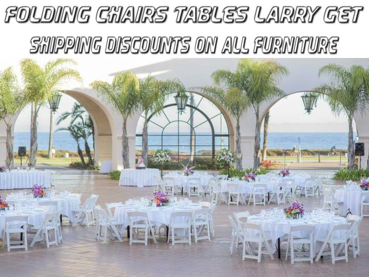 Folding chairs tables larry get shipping discounts on all furniture