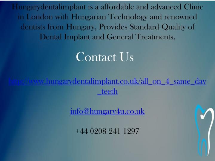 Hungarydentalimplant is a affordable and advanced Clinic in London with Hungarian Technology and renowned dentists from Hungary, Provides Standard Quality of  Dental Implant and General Treatments.
