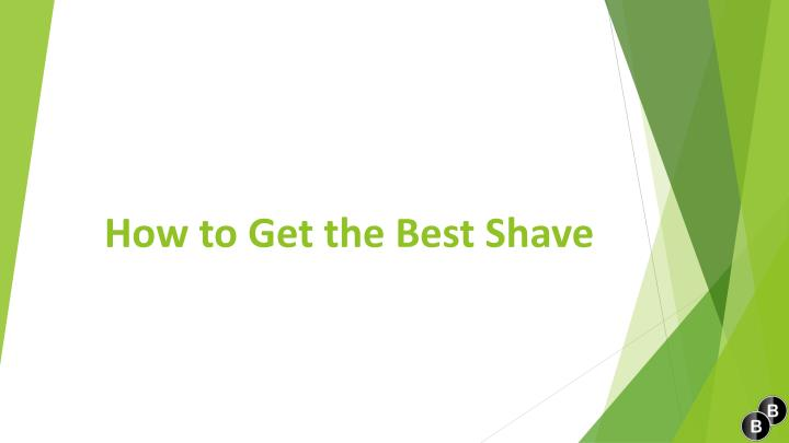 How to get the best shave