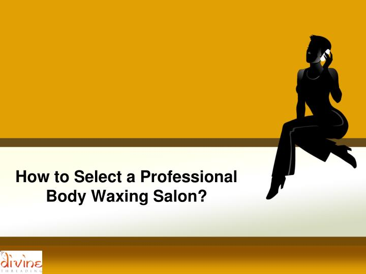 how to select a professional body waxing salon n.