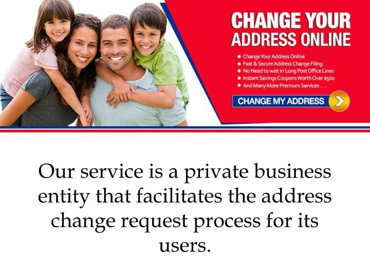 Our service is a private business entity that facilitates the address change request process for its...