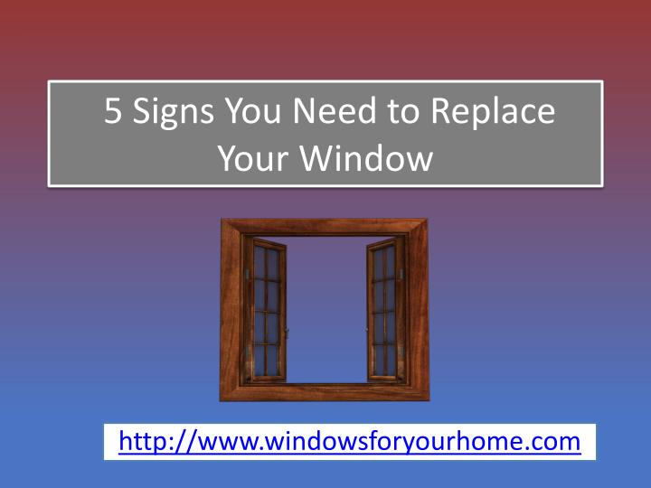 5 signs you need to replace your window