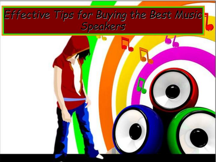 effective tips for buying the best music speakers n.