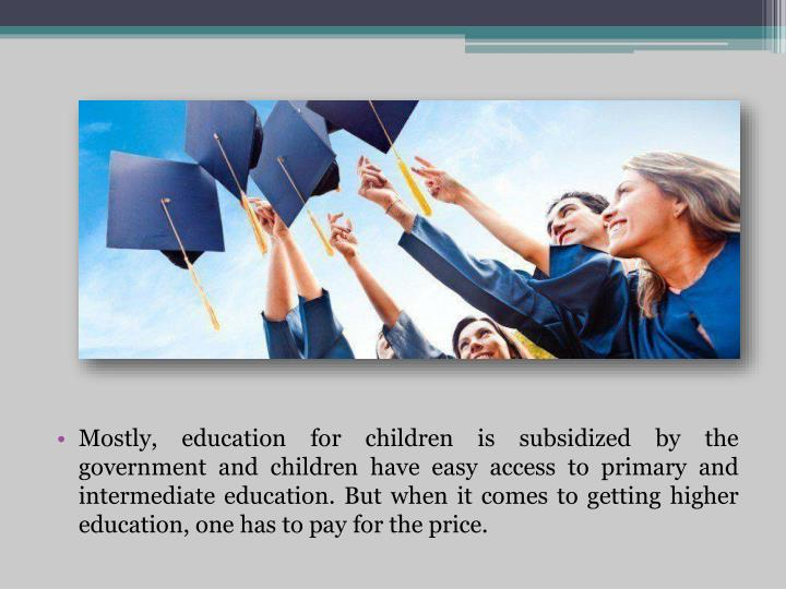 Mostly, education for children is subsidized by the government and children have easy access to prim...