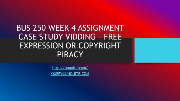 Bus 250 week 4 assignment case study vidding free expression or copyright piracy