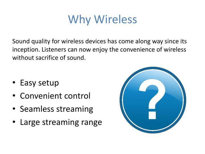 Why wireless