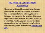 you need to consider right accessories