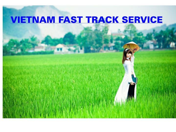 VIETNAM FAST TRACK SERVICE
