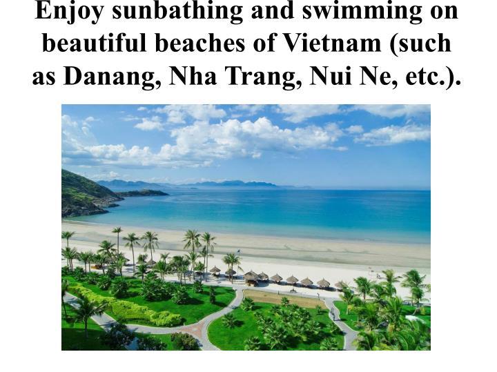 Enjoy sunbathing and swimming on