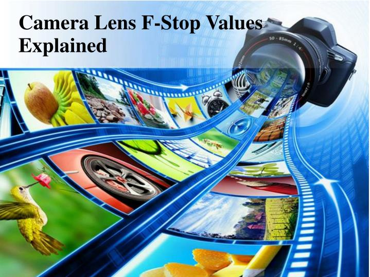 camera lens f stop values explained