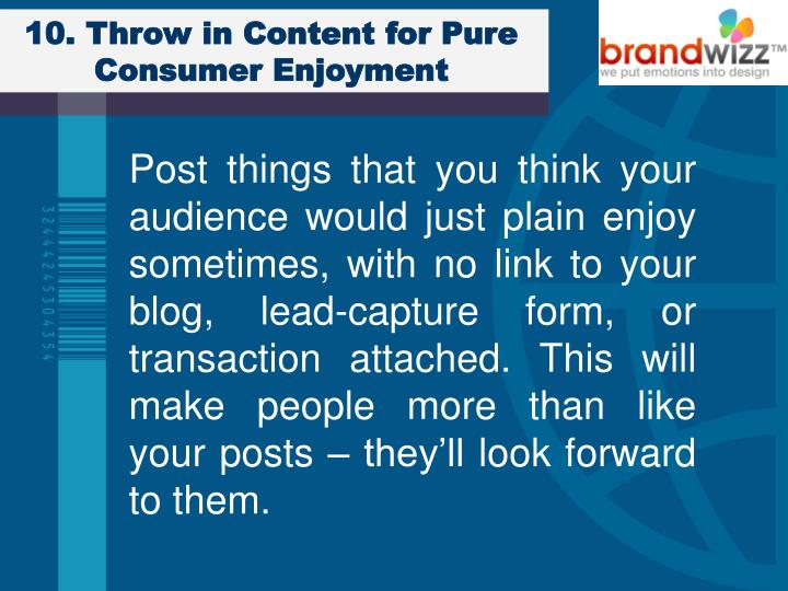 10. Throw in Content for Pure Consumer Enjoyment