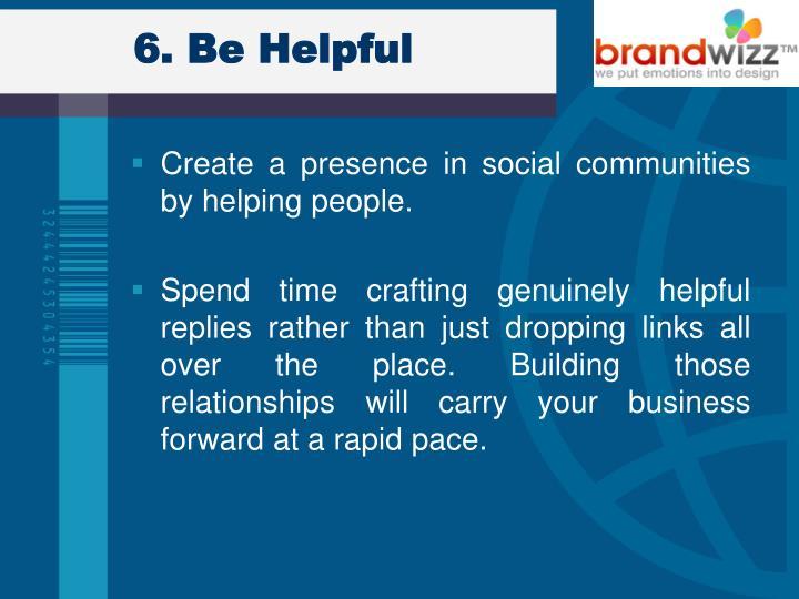 6. Be Helpful