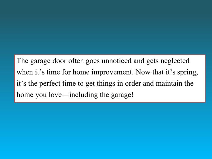 The garage door often goes unnoticed and gets neglected when it's time for home improvement. Now t...