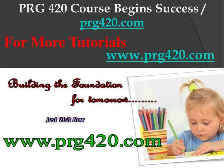 PRG 420 Course Begins Success /