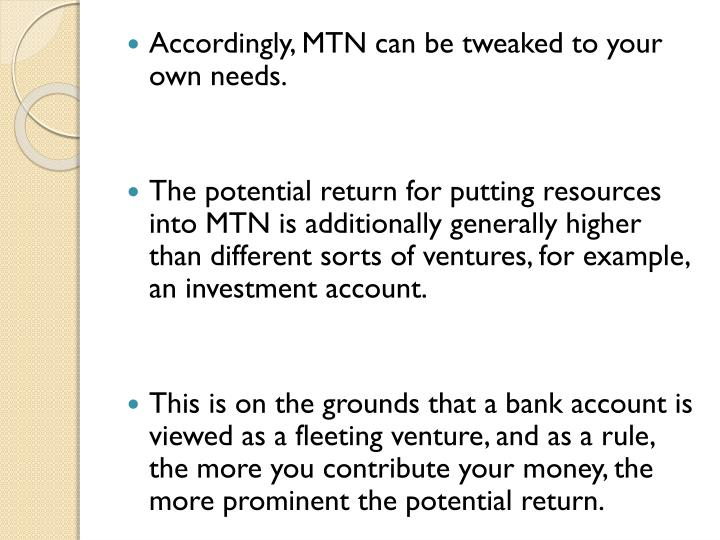 Accordingly, MTN can be tweaked to your own needs.