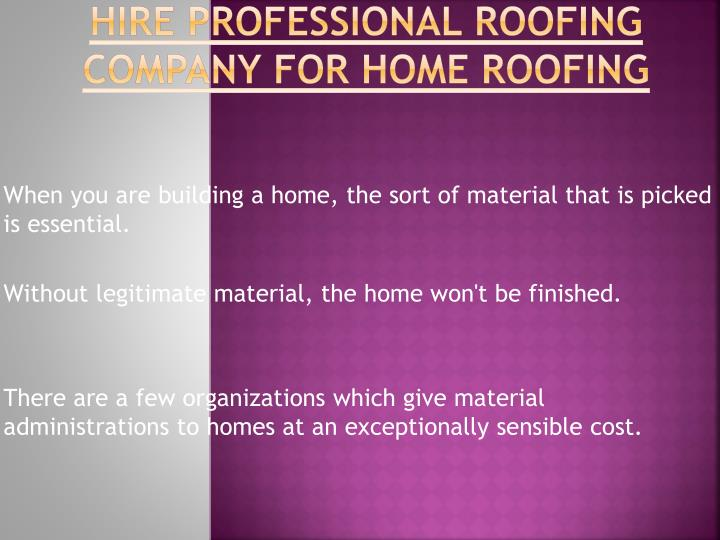 Hire professional roofing company for home roofing
